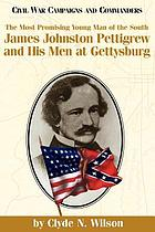 The most promising young man of the South : James Johnston Pettigrew and his men at Gettysburg