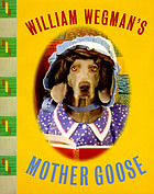 William Wegman's Mother Goose / William Wegman