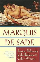 The Marquis de Sade : the complete Justine, Philosophy in the bedroom, and other writings