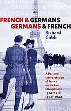 French and Germans, Germans and French : a personal interpretation of France under two occupations, 1914-1918/1940-1944