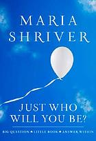 Just who will you be? : big question, little book, answer within