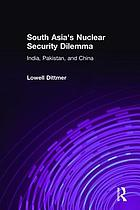 South Asia's nuclear security dilemma : India, Pakistan, and China