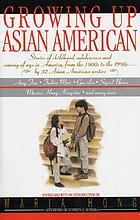 Growing up Asian American : an anthology