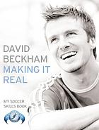 David Beckham making it real : my soccer skills book