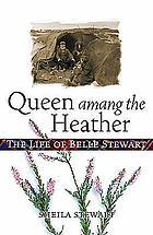 Queen of the heather : the life of Belle Stewart