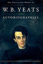AutobiographiesThe collected works of W.B. Yeats / Autobiographies / ed. by William H. O'Donnell