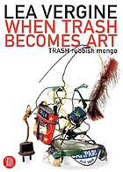 When trash becomes art : TRASH rubbish mongo