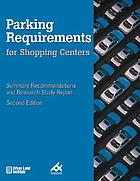 Parking requirements for shopping centers : summary recommendations and research study report : a study