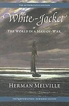 White-jacket or, The world in a man-of-war