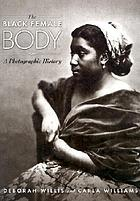 The black female body : a photographic history