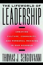 The lifeworld of leadership : creating culture, community, and personal meaning in our schools