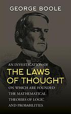 An investigation of the laws of thought on which are founded the mathematicaltheories of logic and probabilities