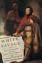 White savage : William Johnson and the invention of America