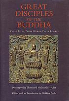 Great disciples of the Buddha : their lives, their works, their legacy