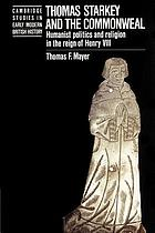 Thomas Starkey and the commonweal : humanist politics and religion in the reign of Henry VIII