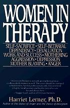 Women in therapy : devaluation, anger, aggression, depression, self-sacrifice, mothering, mother blaming, self-betrayal, sex-role stereotypes, dependency, work and success inhibitions