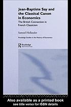 Jean-Baptiste Say and the classical canon in economics : the British connection in French classicism