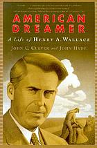 American dreamer : the life and times of Henry A. Wallace