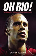 Oh Rio! : the biography of England's master defender