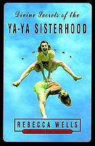 Divine secrets of the Ya-Ya Sisterhood : a novel