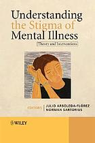 Understanding the stigma of mental illness : theory and interventions