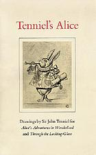 Tenniel's Alice : drawings by Sir John Tenniel for 'Alice's adventures in Wonderland' and 'Through the looking glass'