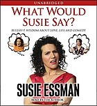 What would Susie say? : [bullsh*t wisdom about love, life and comedy]