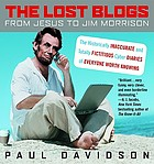 The lost blogs : from Jesus to Jim Morrison : the historically inaccurate and totally fictitious cyber diaries of everyone worth knowing