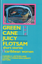 Green cane and juicy flotsam : short stories by Caribbean women