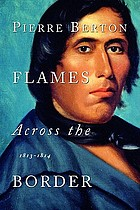 Flames across the border : the Canadian-American tragedy, 1813-1814