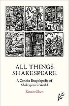All things Shakespeare : a concise encyclopedia of Shakespeare's world
