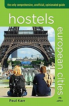 Hostels European cities : the only comprehensive, unofficial, opinionated guide
