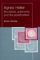 Agnes Heller : socialism, autonomy and the postmodern