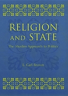 Religion and state : the Muslim approach to politics