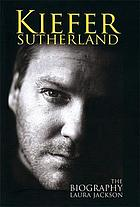 Kiefer Sutherland : the biography