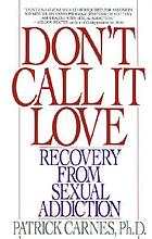 Don't call it love : recovery from sexual addiction