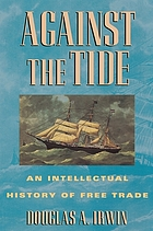 Against the tide : an intellectual history of free trade