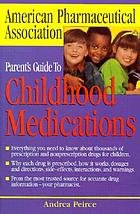 The American Pharmaceutical Association parent's guide to childhood medications