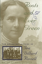 Roots and ever green : the selected letters of Ina Dillard Russell