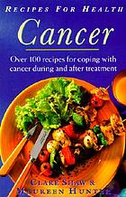 Cancer : over 100 recipes for coping with cancer during and after treatment