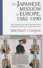 The Japanese mission to Europe, 1582-1590 : the journey of four samurai boys through Portugal, Spain and Italy