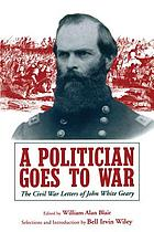A politician goes to war : the Civil War letters of John White Geary