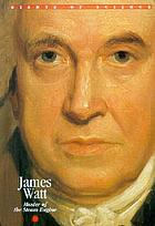 James Watt : master of the steam engine