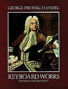 Keyboard works for solo instrument : from the Deutsche Händelgesellschaft Edition
