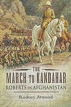 The march to Kandahar : Roberts in Afghanistan