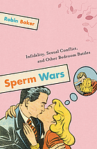 Sperm wars : infidelity, sexual conflict and other bedroom battles