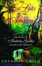 The lost lady of the Amazon : the story of Isabela Godin and her epic journey