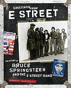 Greetings from E Street : the story of Bruce Springsteen and the E Street Band