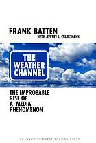 The Weather Channel : the improbable rise of a media phenomenon