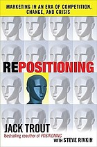 Repositioning : marketing in an era of competition, change, and crisis